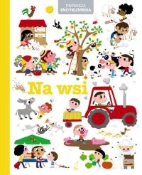 Encyklopedia dla dzieci. Na wsi - praca zbiorowa   mała okładka