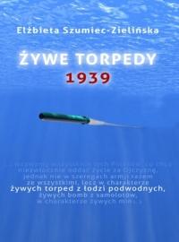 Żywe torpedy. 1939 - Elżbieta Szumiec-Zielińska   mała okładka