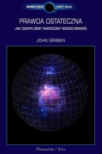 Prawda ostateczna. Jak odkryliśmy narodziny Wszechświata - John Gribbin | mała okładka