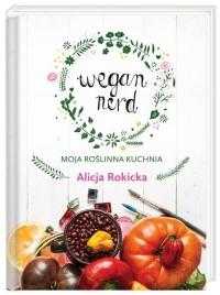 Wegan Nerd. Moja roślinna kuchnia - Alicja Rokicka | mała okładka