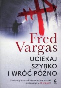 Uciekaj szybko i wróć późno - Fred Vargas   mała okładka
