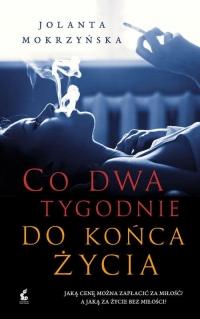 Co dwa tygodnie do końca życia - Jolanta Mokrzyńska | mała okładka