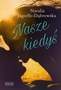 Nasze kiedyś - Natalia Jagiełło-Dąbrowska | mała okładka