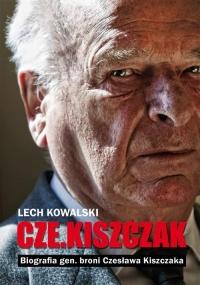 Czekiszczak. Biografia gen. broni Czesława Kiszczaka - Lech Kowalski   mała okładka