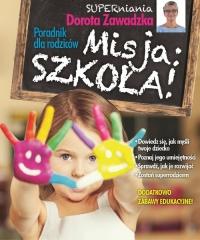 Misja szkoła. Poradnik dla rodziców. Misja szkoła - Dorota Zawadzka | mała okładka