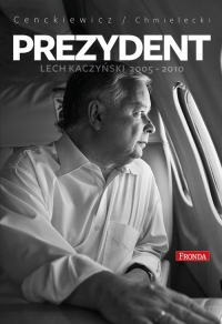 Prezydent Lech Kaczyński 2005-2010 - Cenckiewicz Sławomir, Chmielecki Adam | mała okładka