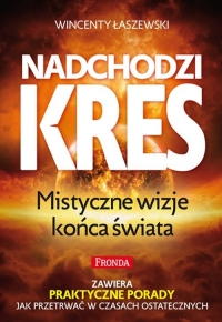 Nadchodzi kres. Mistyczne wizje końca świata - Wincenty Łaszewski | mała okładka