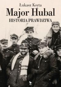 Major Hubal. Historia prawdziwa - Łukasz Ksyta | mała okładka