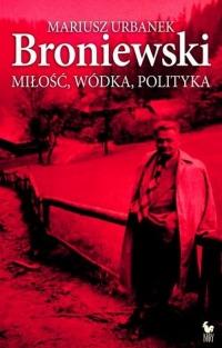 Broniewski. Miłość, wódka, polityka - Mariusz Urbanek | mała okładka