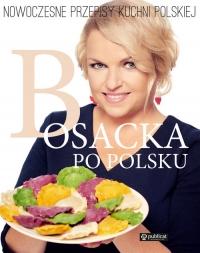 Bosacka po polsku. Nowoczesne przepisy kuchni polskiej - Katarzyna Bosacka   mała okładka
