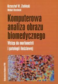 Komputerowa analiza obrazu biomedycznego Wstęp do morfometrii i patologii ilościowej - Zieliński Krzysztof W., Strzelecki Michał | mała okładka