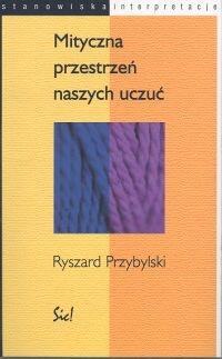 Mityczna przestrzeń naszych uczuć - Ryszard Przybylski | mała okładka