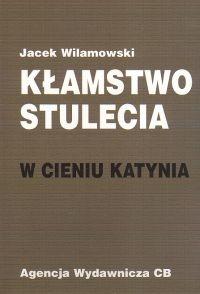 Kłamstwo stulecia  W cieniu Katynia - Jacek Wilamowski | mała okładka