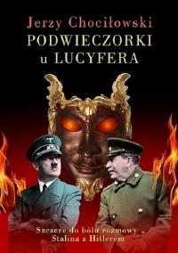 Podwieczorki u Lucyfera Szczere do bólu rozmowy Stalina z Hitlerem - Jerzy Chociłowski | mała okładka