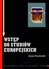 Wstęp do studiów europejskich Zagadnienia teoretyczne i metodologiczne - Janusz Ruszkowski   mała okładka