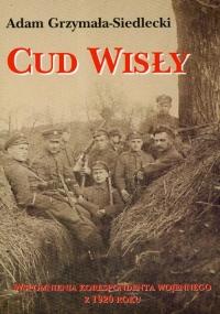 Cud Wisły Wspomnienia korespondenta wojennego z 1920 roku - Adam Grzymała-Siedlecki | mała okładka