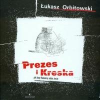 Prezes i Kreska Jak koty tłumaczą sobie świat - Łukasz Orbitowski | mała okładka