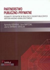 Partnerstwo publiczno prywatne Podmioty prywatne w realizacji zadań publicznych sektora wodno-kanalizacyjnego - Kopańska Agnieszka, Bartczak Anna, Siwińska-G | mała okładka