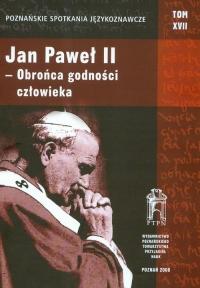 Poznańskie Spotkania Językoznawcze Tom 17 Jan Paweł II obrońca godności człowieka -    mała okładka