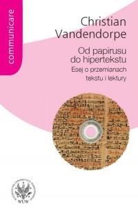 Od papirusu do hipertekstu Esej o przemianach tekstu i lektury - Christian Vandendorpe | mała okładka