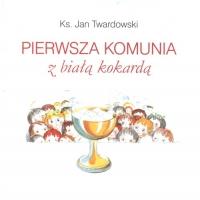 Pierwsza Komunia z Białą Kokardą - Jan Twardowski   mała okładka