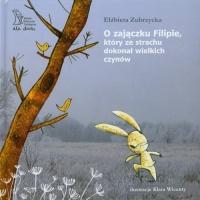 O zajączku Filipie który ze strachu dokonał wielkich czynów - Elżbieta Zubrzycka | mała okładka