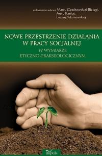 Nowe przestrzenie działania w pracy socjalnej w wymiarze etyczno prakseologicznym -    mała okładka