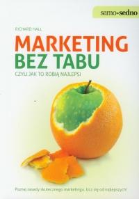 Marketing bez tabu czyli jak to robią najlepsi Poznaj zasady skutecznego marketingu. Ucz się od najlepszych! - Richard Hall | mała okładka