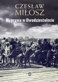 Wyprawa w Dwudziestolecie - Czesław Miłosz | mała okładka