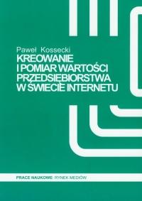 Kreowanie i pomiar wartości przedsiębiorstwa w świecie Internetu - Paweł Kossecki | mała okładka