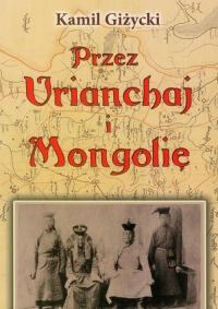 Przez Urianchaj i Mongolię Wspomnienia z lat 1920-1921 - Kamil Giżycki | mała okładka