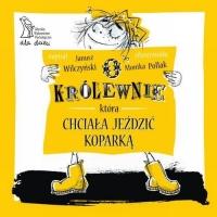 O królewnie która chciała jeździć koparką - Janusz Wilczyński | mała okładka