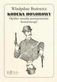 Kodeks honorowy Ogólne zasady postępownia honorowego - Władysław Boziewicz   mała okładka