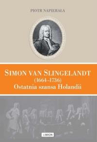 Simon van Slingelandt (1664–1736). Ostatnia szansa Holandii - Piotr Napierała | mała okładka