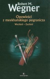 Opowieści z meekhańskiego pogranicza 2 Wschód-Zachód - Wegner Robert M. | mała okładka