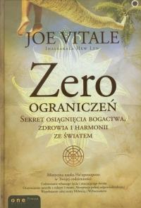Zero ograniczeń Sekret osiągnięcia bogactwa, zdrowia i harmonii ze światem - Joe Vitale | mała okładka