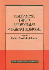 Dialektyczna terapia behawioralna w praktyce klinicznej - zbiorowa Praca | mała okładka