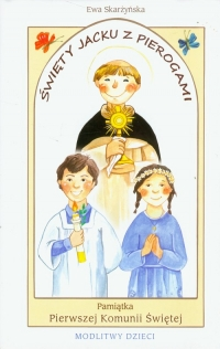 Święty Jacku z pierogami Pamiątka Pierwszej Komunii Świętej modlitwy dzieci - Ewa Skarżyńska | mała okładka
