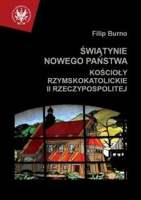Świątynie nowego państwa Kościoły rzymskokatolickie II Rzeczypospolitej - Filip Burno   mała okładka
