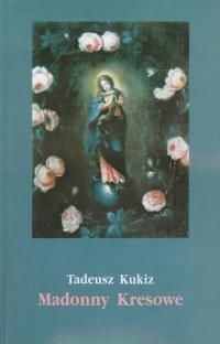 Madonny Kresowe Suplement i inne obrazy sakralne z Kresów w diecezjach Polski - Tadeusz Kukiz   mała okładka