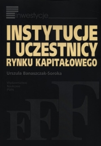 Instytucje i uczestnicy rynku kapitałowego - Urszula Banaszczak-Soroka | mała okładka