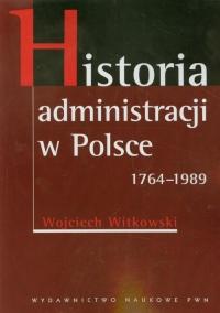 Historia administracji w Polsce 1764-1989 - Wojciech Witkowski   mała okładka