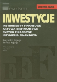 Inwestycje Instrumenty finansowe, aktywa niefinansowe, ryzyko finansowe, inżynieria finansowa - Jajuga Krzysztof, Jajuga Teresa   mała okładka
