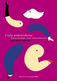 Ciało widowiskowe Etnoscenologia sztuk widowiskowych - Jean-Marie Pradier   mała okładka