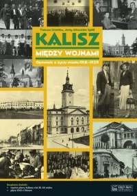 Kalisz między wojnami Opowieść o życiu miasta 1918-1939 - Chlebba Tomasz, Splitt Jerzy Aleksander   mała okładka