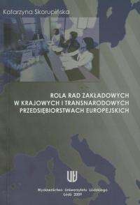 Rola rad zakładowych w krajowych i transnarodowych przedsiębiorstwach europejskich - Katarzyna Skorupińska   mała okładka