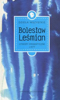 Dzieła wszystkie Tom 4 Utwory dramatyczne Listy - Bolesław Leśmian | mała okładka