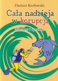 Cała nadzieja w korupcji felietony i rysunki - Dariusz Kozłowski | mała okładka