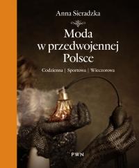 Moda w przedwojennej Polsce Codzienna, sportowa, wieczorowa - Anna Sieradzka | mała okładka