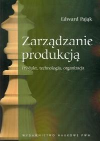 Zarządzanie produkcją Produkt, technologia, organizacja - Edward Pająk | mała okładka